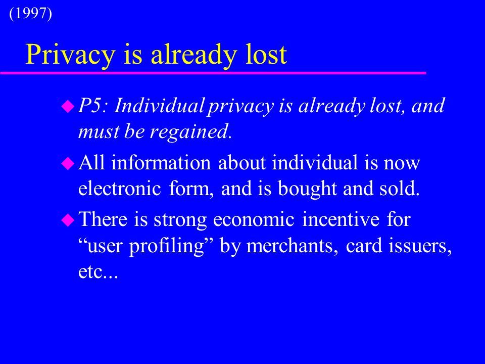 Privacy is already lost u P5: Individual privacy is already lost, and must be regained.