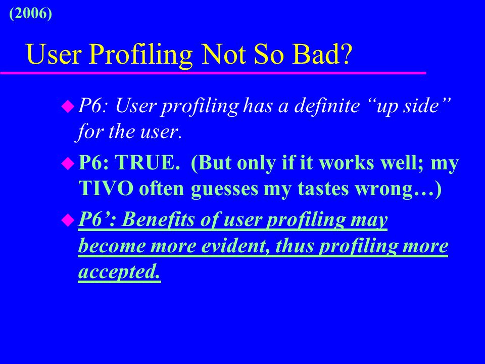 User Profiling Not So Bad. u P6: User profiling has a definite up side for the user.