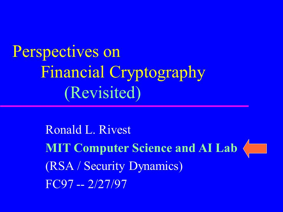 Ronald L. Rivest MIT Computer Science and AI Lab (RSA / Security Dynamics) FC97 -- 2/27/97