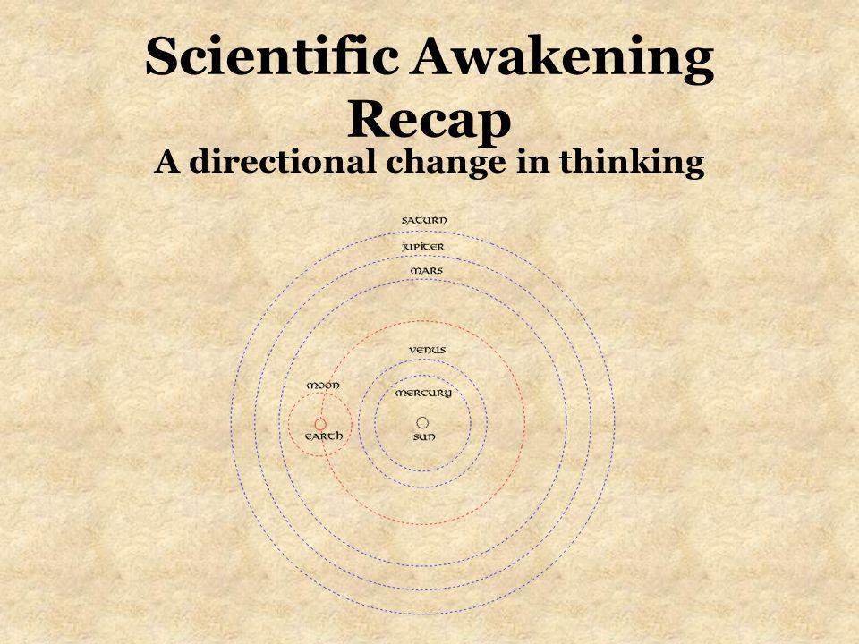 Scientific Awakening Recap A directional change in thinking