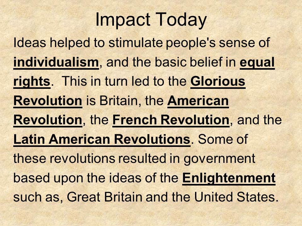 Impact Today Ideas helped to stimulate people s sense of individualism, and the basic belief in equal rights.