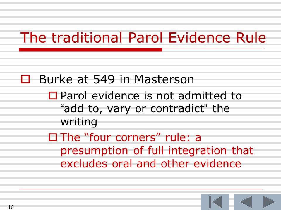 """The traditional Parol Evidence Rule  Burke at 549 in Masterson  Parol evidence is not admitted to """"add to, vary or contradict"""" the writing  The """"fo"""