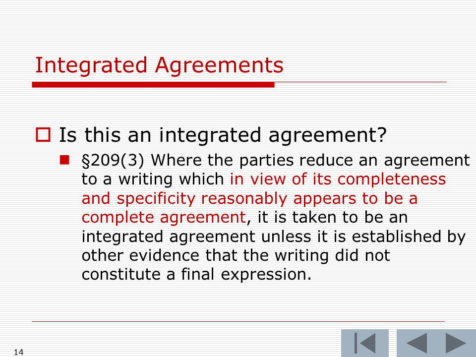  Is this an integrated agreement? §209(3) Where the parties reduce an agreement to a writing which in view of its completeness and specificity reason