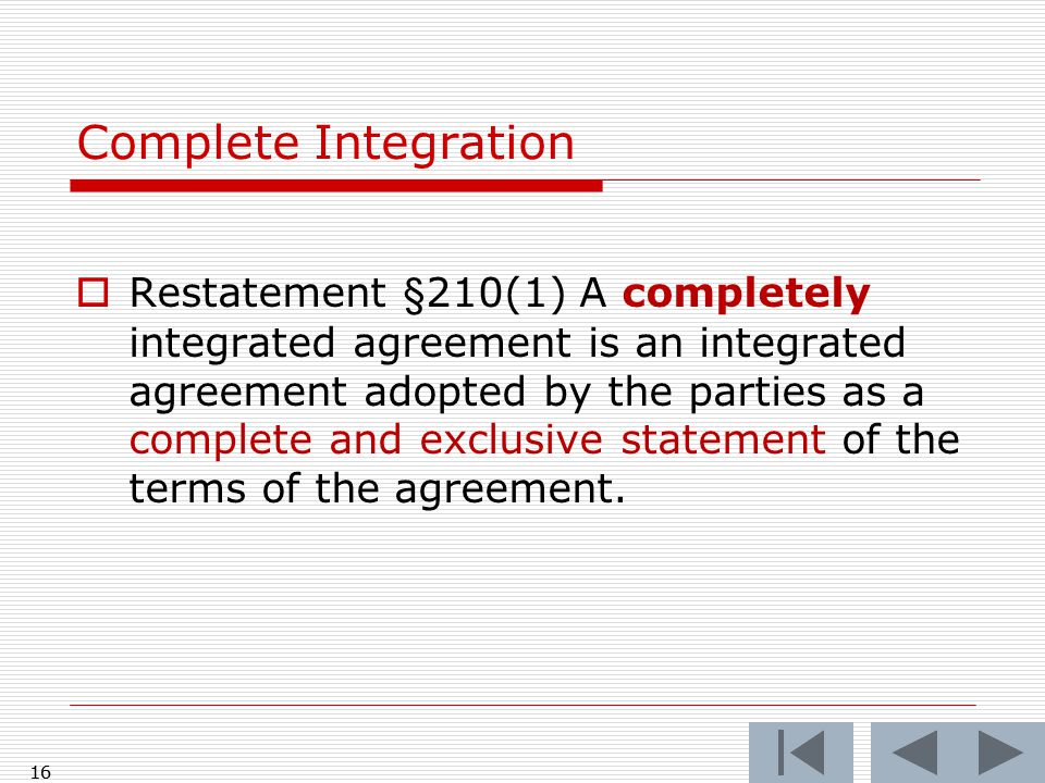 Restatement §210(1) A completely integrated agreement is an integrated agreement adopted by the parties as a complete and exclusive statement of the