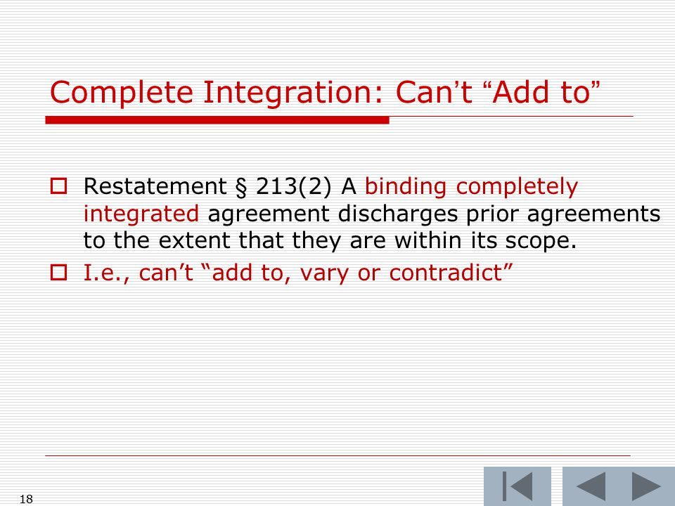 Restatement § 213(2) A binding completely integrated agreement discharges prior agreements to the extent that they are within its scope.  I.e., can