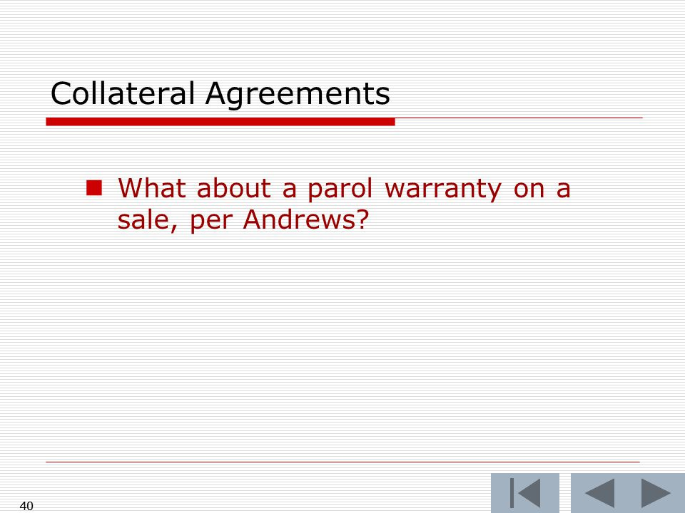 Collateral Agreements What about a parol warranty on a sale, per Andrews 40