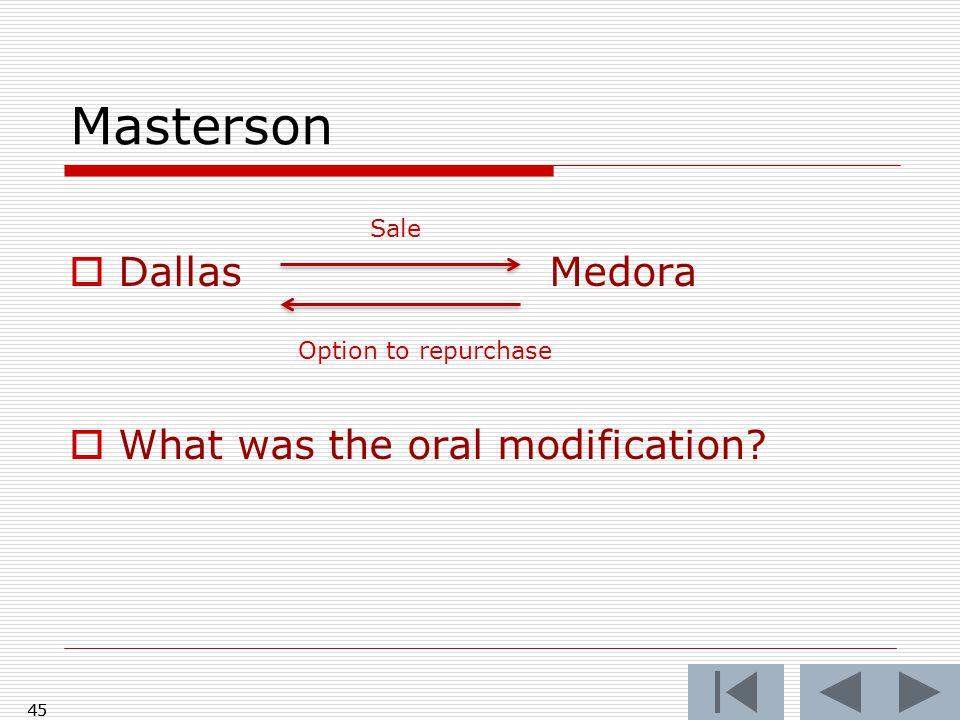 Masterson  DallasMedora  What was the oral modification 45 Sale Option to repurchase