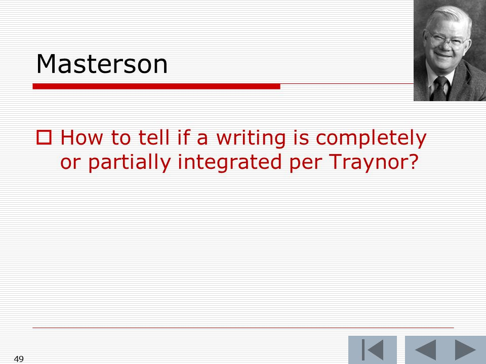 Masterson  How to tell if a writing is completely or partially integrated per Traynor 49
