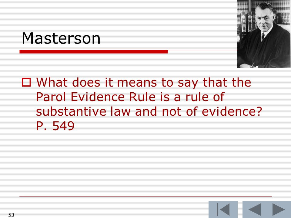 Masterson  What does it means to say that the Parol Evidence Rule is a rule of substantive law and not of evidence.