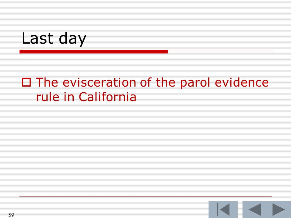 Last day  The evisceration of the parol evidence rule in California 59