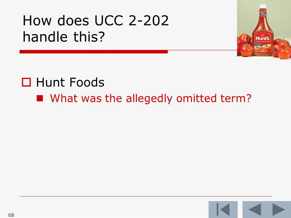 How does UCC 2-202 handle this?  Hunt Foods What was the allegedly omitted term? 68