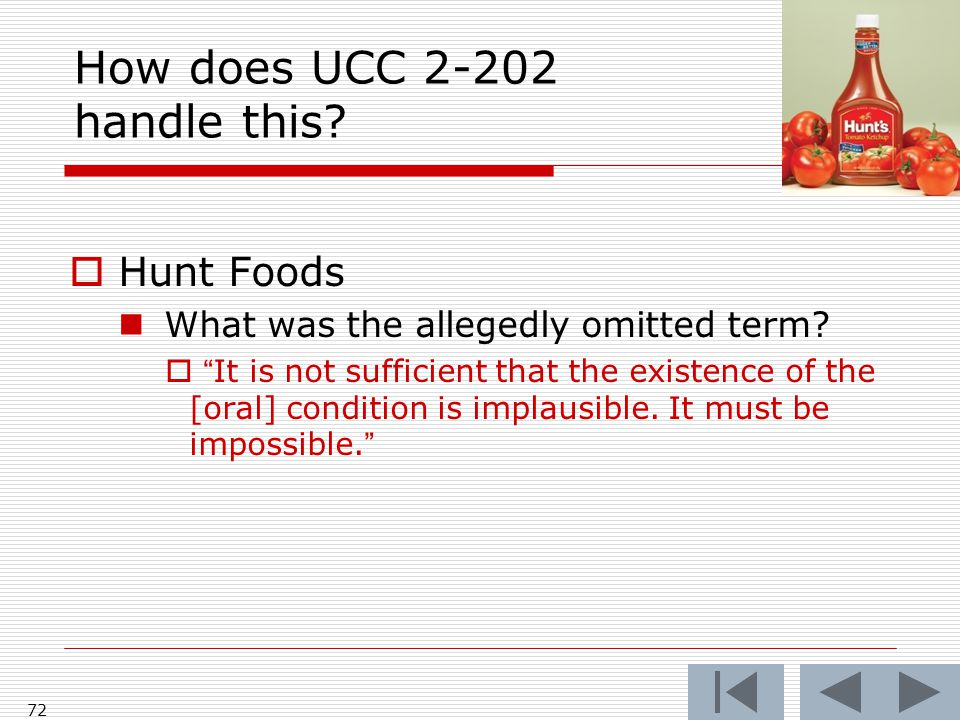 """How does UCC 2-202 handle this?  Hunt Foods What was the allegedly omitted term?  """"It is not sufficient that the existence of the [oral] condition i"""