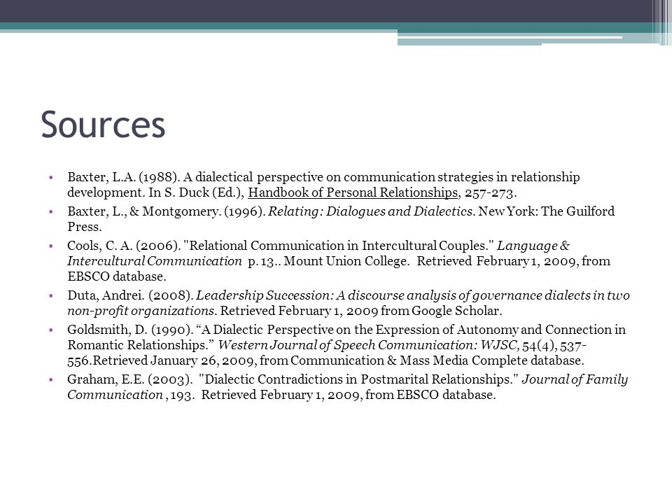 Sources Baxter, L.A. (1988). A dialectical perspective on communication strategies in relationship development. In S. Duck (Ed.), Handbook of Personal