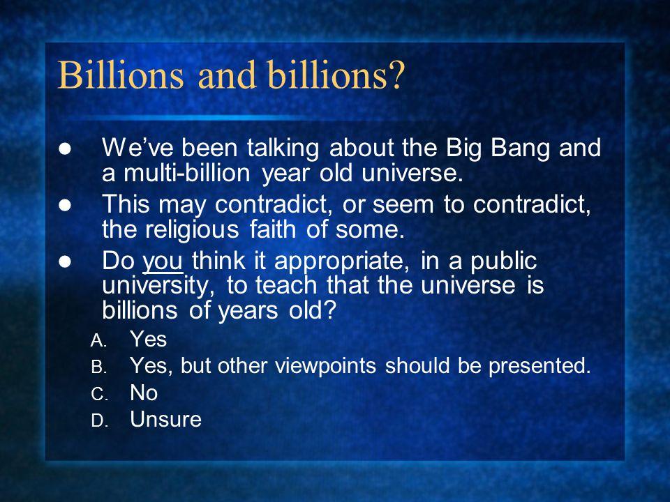 Billions and billions? Comments? Questions?