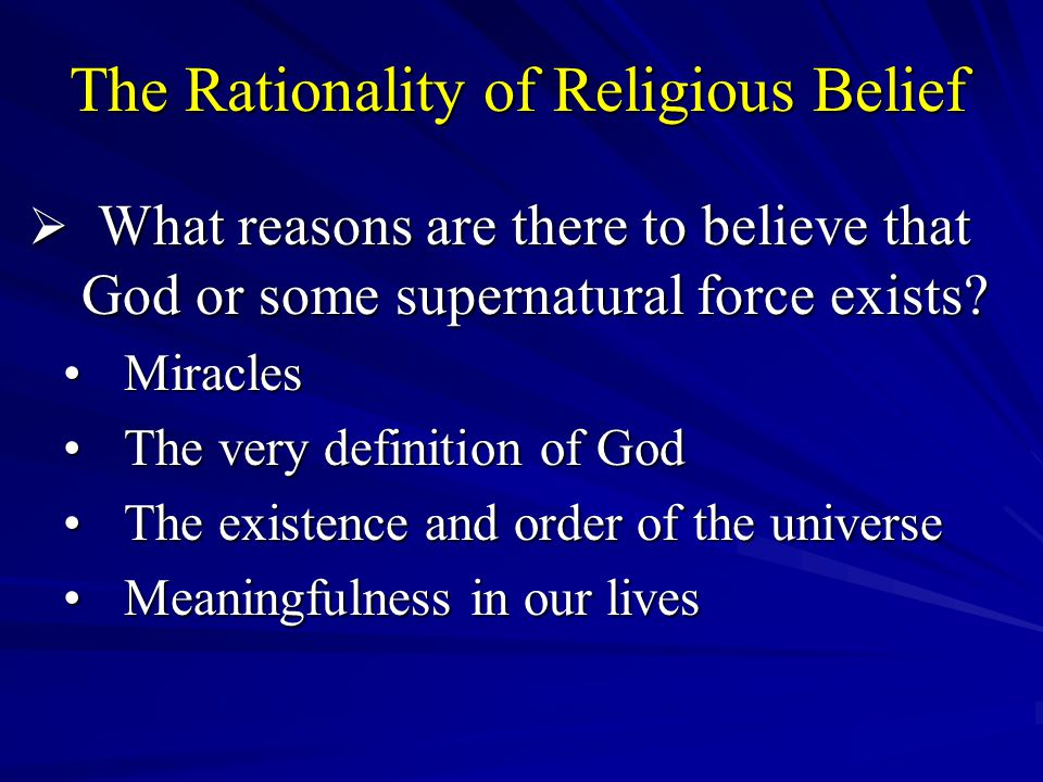 The Rationality of Religious Belief  What reasons are there to believe that God or some supernatural force exists.
