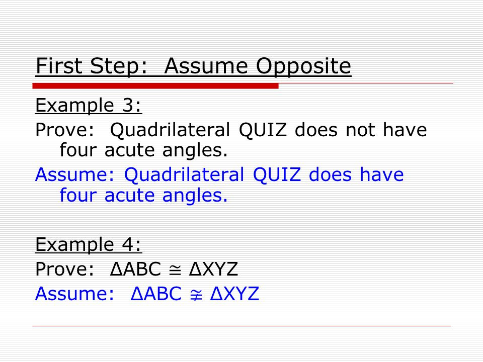 First Step: Assume Opposite Example 3: Prove: Quadrilateral QUIZ does not have four acute angles.