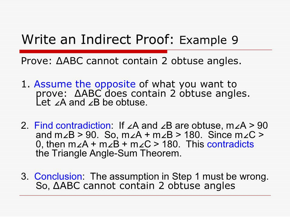 Write an Indirect Proof: Example 9 Prove: ΔABC cannot contain 2 obtuse angles.