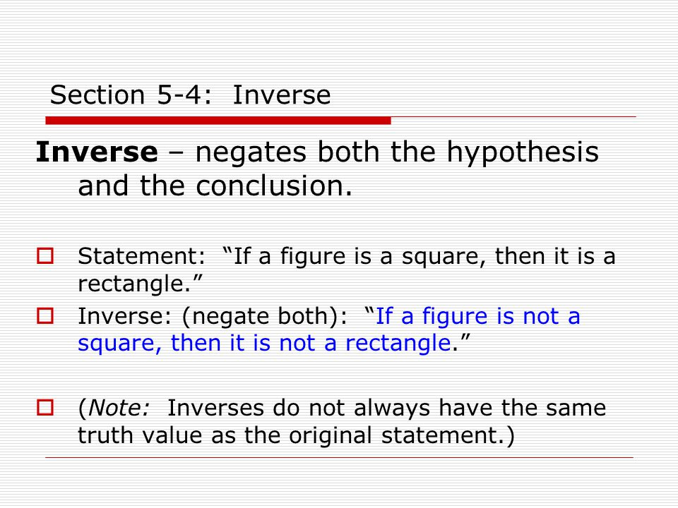 Section 5-4: Inverse Inverse – negates both the hypothesis and the conclusion.
