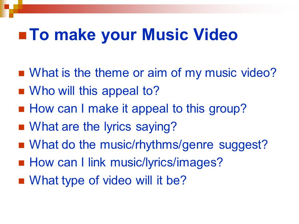 To make your Music Video What is the theme or aim of my music video.