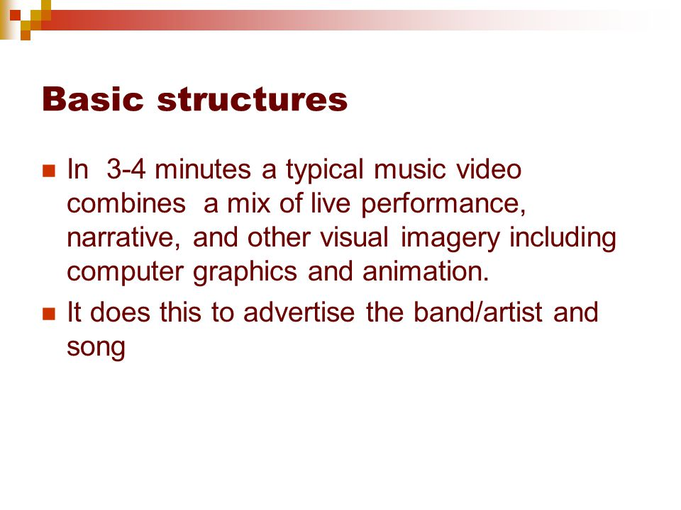 Basic structures In 3-4 minutes a typical music video combines a mix of live performance, narrative, and other visual imagery including computer graphics and animation.