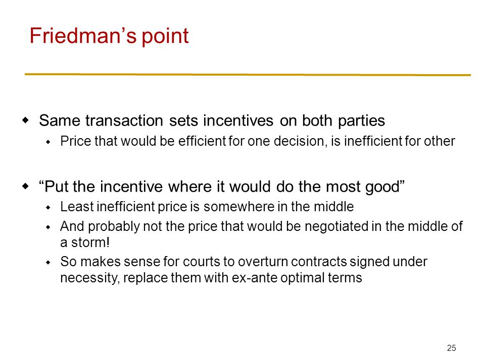 25  Same transaction sets incentives on both parties  Price that would be efficient for one decision, is inefficient for other  Put the incentive where it would do the most good  Least inefficient price is somewhere in the middle  And probably not the price that would be negotiated in the middle of a storm.