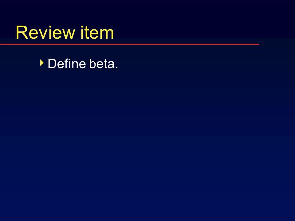 Review item  Define beta.
