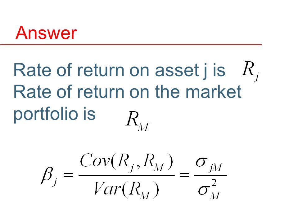 Answer Rate of return on asset j is Rate of return on the market portfolio is