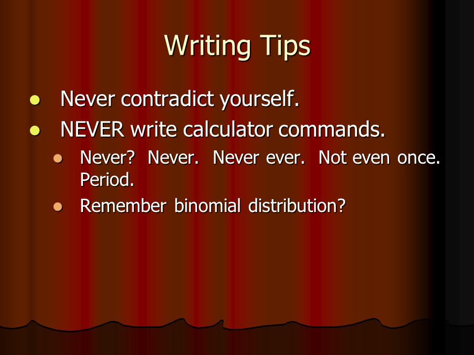 Writing Tips Never contradict yourself. Never contradict yourself.