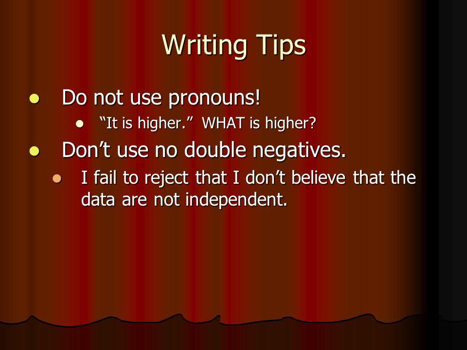 Writing Tips Do not use pronouns. Do not use pronouns.
