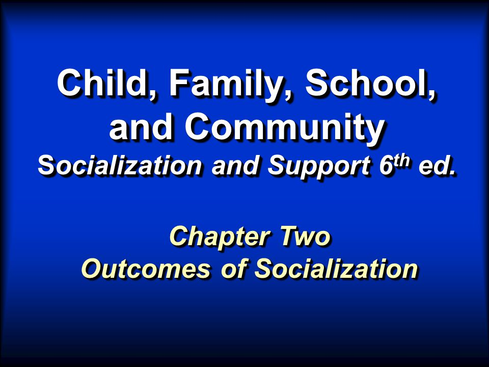 Aims of Socialization  Socialization enables children to: –learn what they need to know in order to be integrated into the society in which they live.