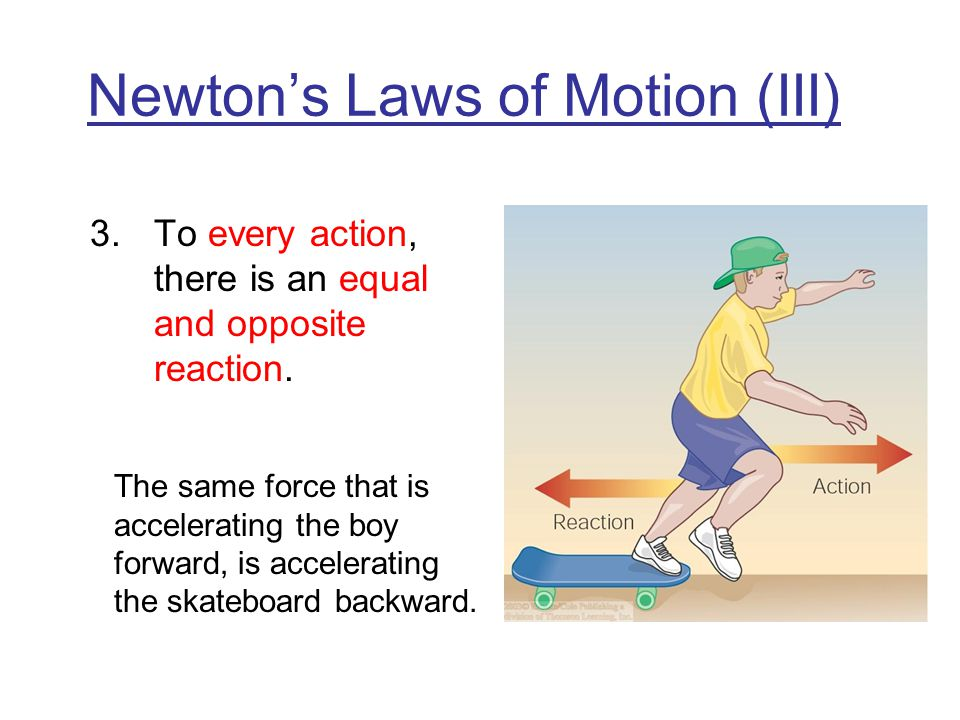 Newton's Laws of Motion (III) 3.To every action, there is an equal and opposite reaction.