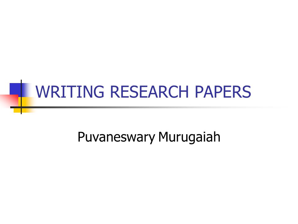 WRITING RESEARCH PAPERS Puvaneswary Murugaiah
