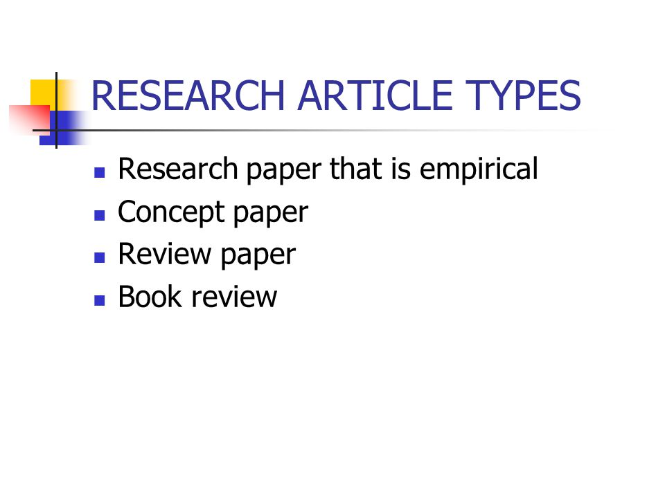 RESEARCH ARTICLE TYPES Research paper that is empirical Concept paper Review paper Book review