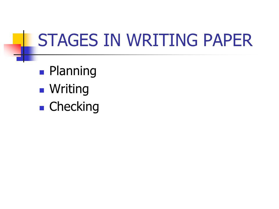STAGES IN WRITING PAPER Planning Writing Checking