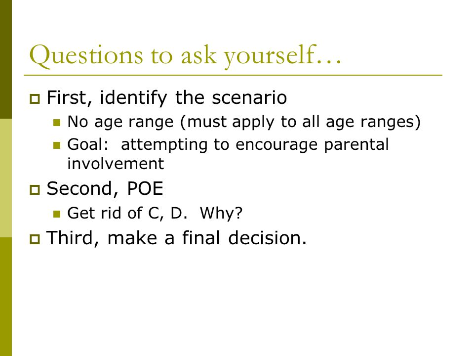 Questions to ask yourself…  First, identify the scenario No age range (must apply to all age ranges) Goal: attempting to encourage parental involveme