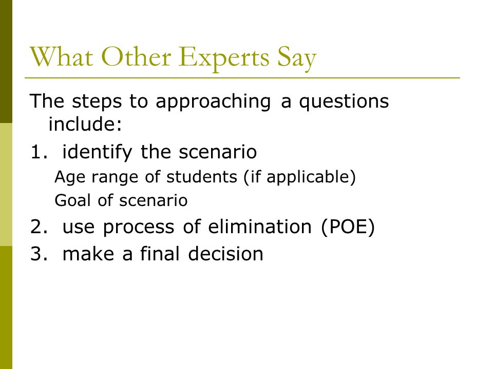 What Other Experts Say The steps to approaching a questions include: 1. identify the scenario Age range of students (if applicable) Goal of scenario 2