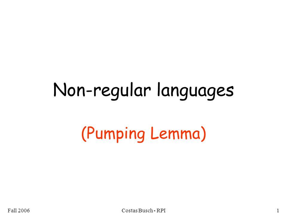 Fall 2006Costas Busch - RPI1 Non-regular languages (Pumping Lemma)