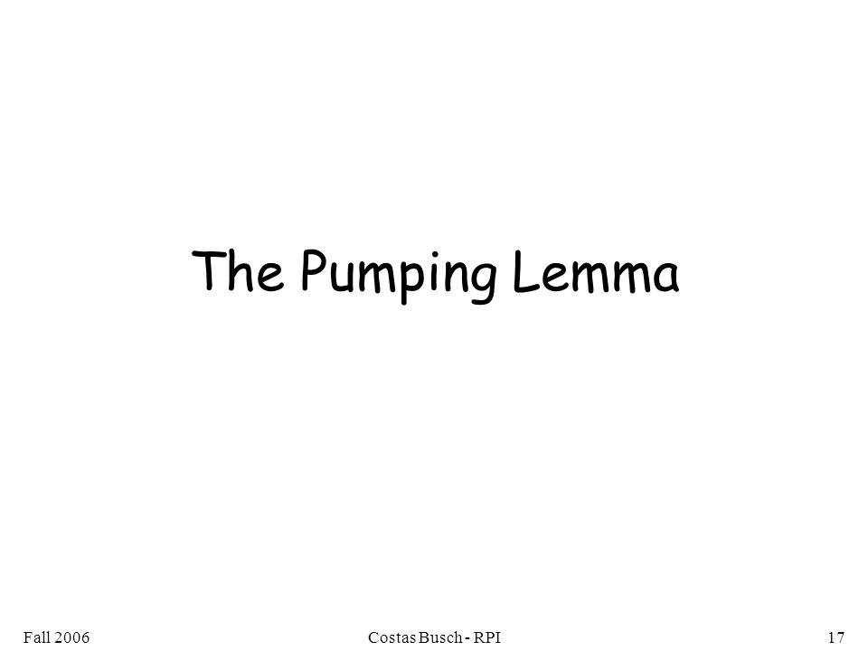 Fall 2006Costas Busch - RPI17 The Pumping Lemma