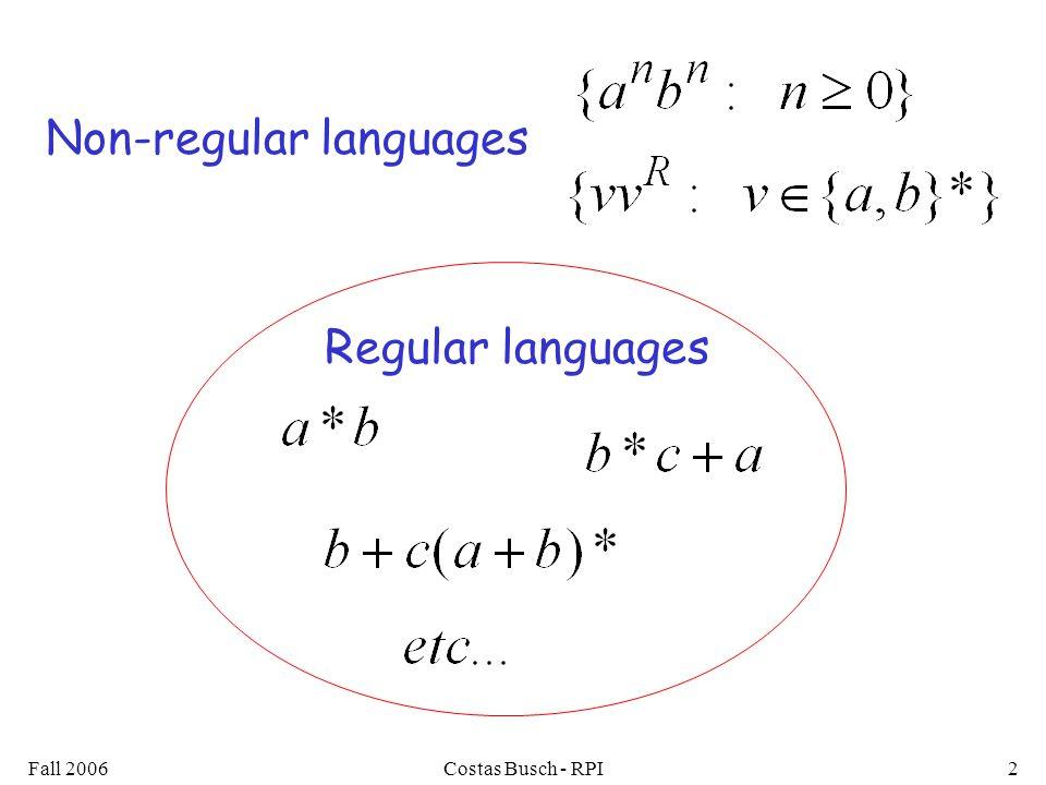 Fall 2006Costas Busch - RPI2 Regular languages Non-regular languages