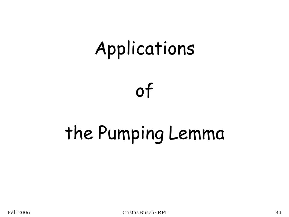 Fall 2006Costas Busch - RPI34 Applications of the Pumping Lemma