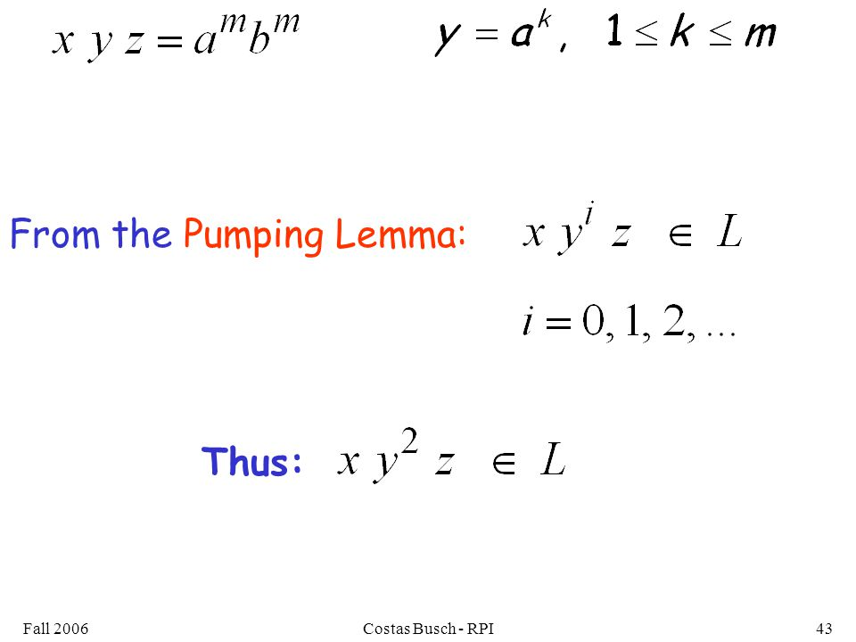 Fall 2006Costas Busch - RPI43 From the Pumping Lemma: Thus: