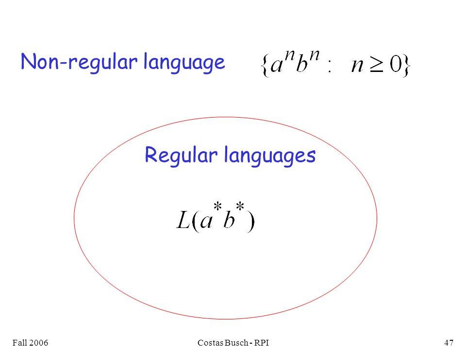 Fall 2006Costas Busch - RPI47 Regular languages Non-regular language