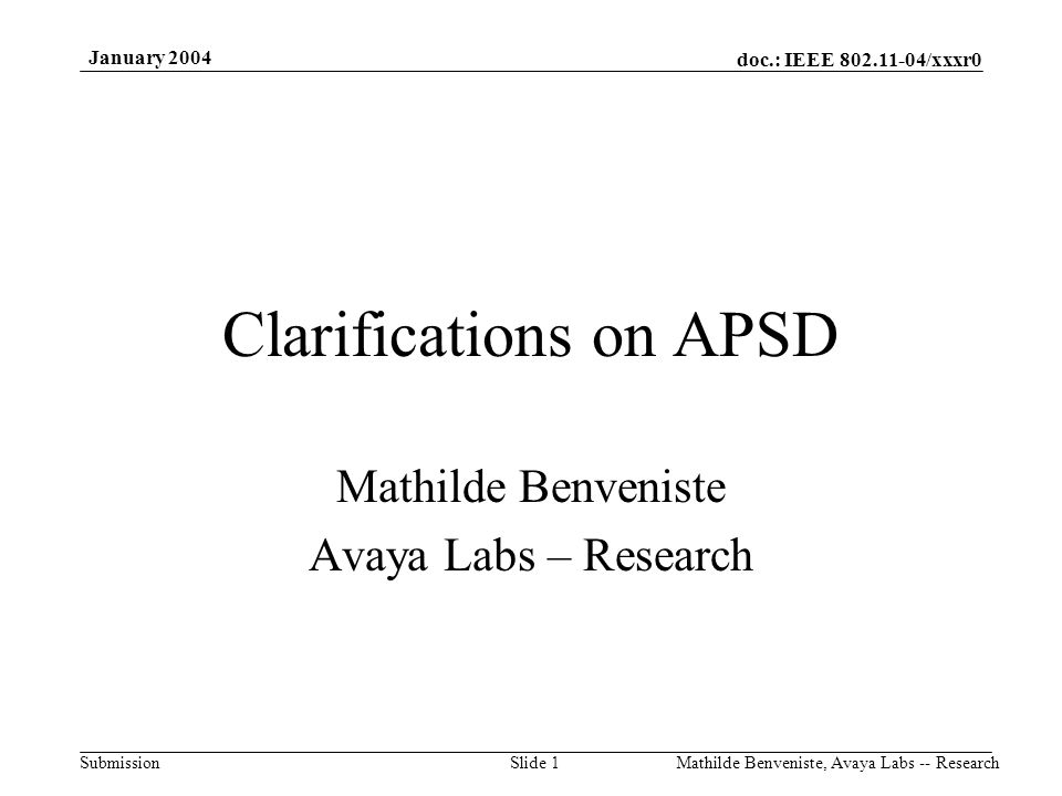 doc.: IEEE 802.11-04/xxxr0 Submission January 2004 Mathilde Benveniste, Avaya Labs -- ResearchSlide 1 Clarifications on APSD Mathilde Benveniste Avaya Labs – Research