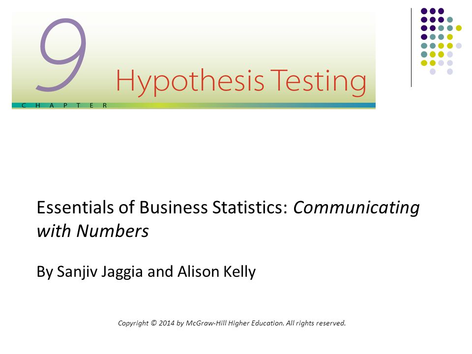 9-2 Hypothesis Testing Chapter 9 Learning Objectives LO 9.1Define the null hypothesis and the alternative hypothesis.