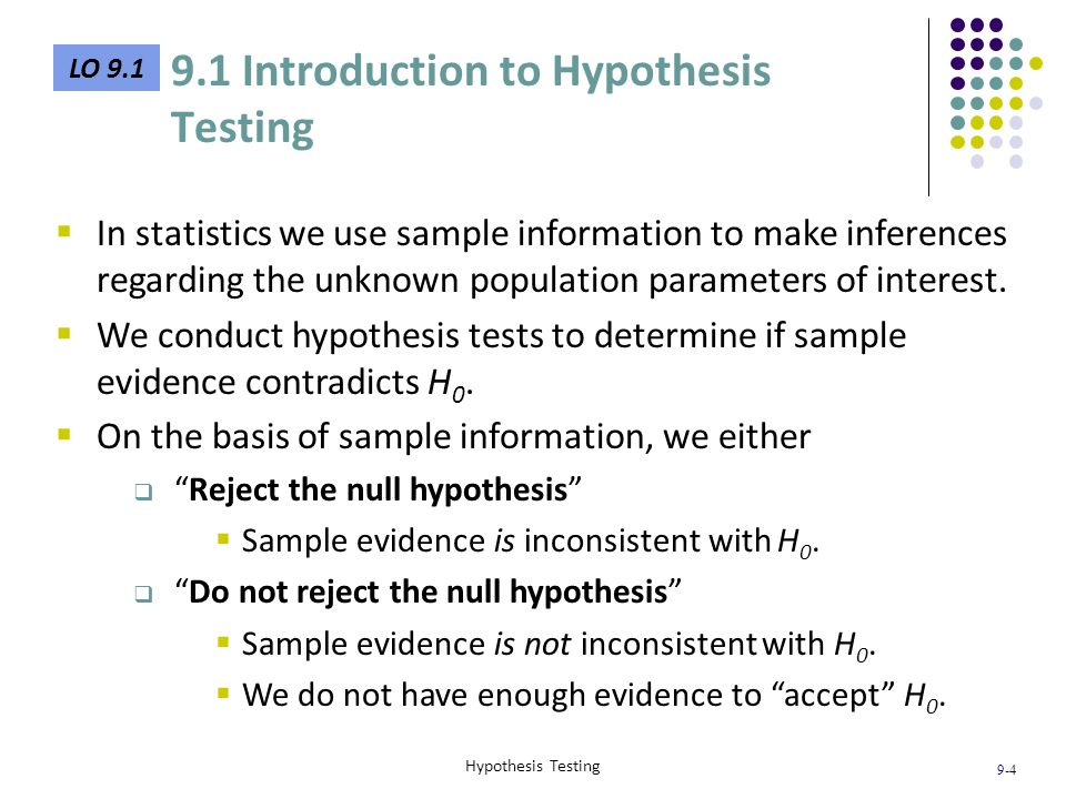 9-15 Hypothesis Testing LO 9.4  The Critical Value Approach  The critical value approach specifies a region such that if the value of the test statistic falls into the region, the null hypothesis is rejected.