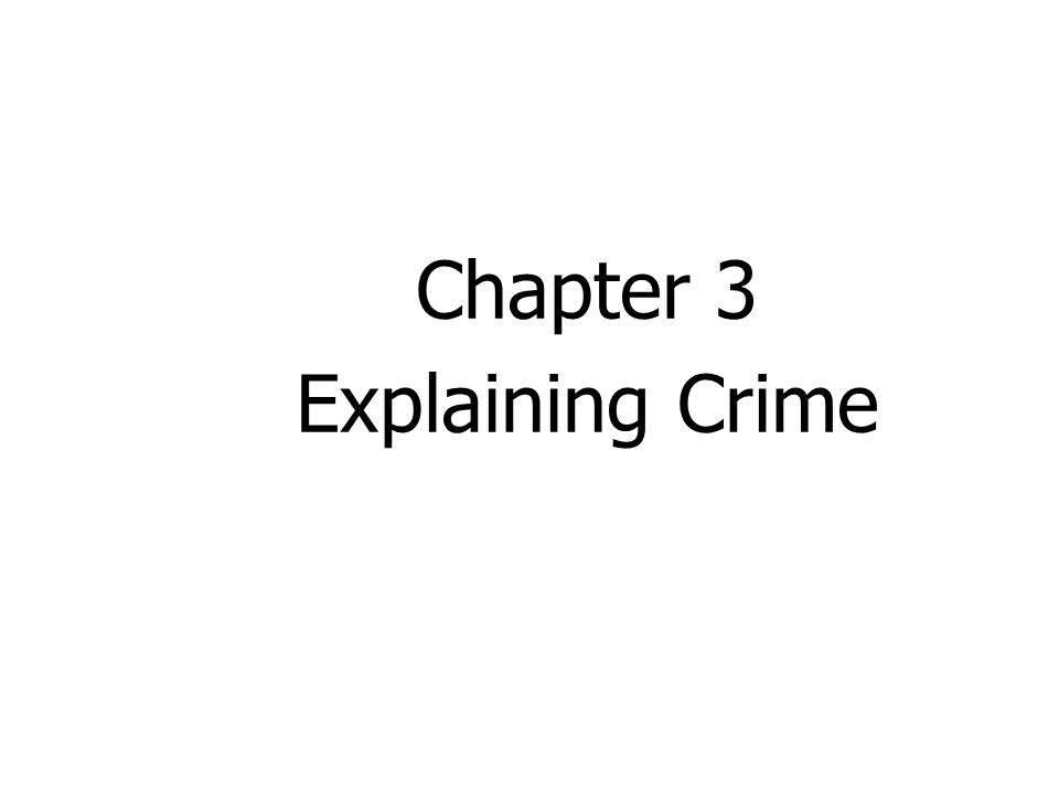 Introduction to Criminological Theory Several theories attempt to explain criminal behavior.