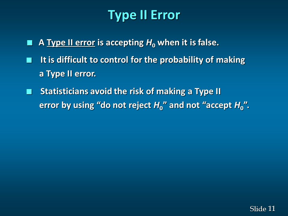 11 Slide Type II Error n A Type II error is accepting H 0 when it is false.