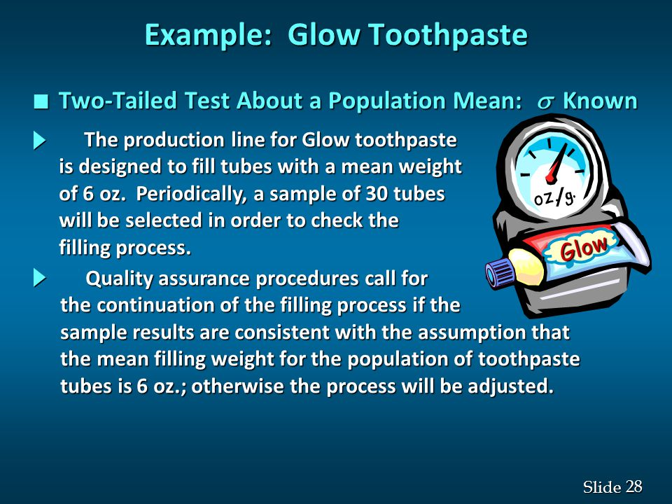 28 Slide Example: Glow Toothpaste Two-Tailed Test About a Population Mean:  Known Two-Tailed Test About a Population Mean:  Known oz.