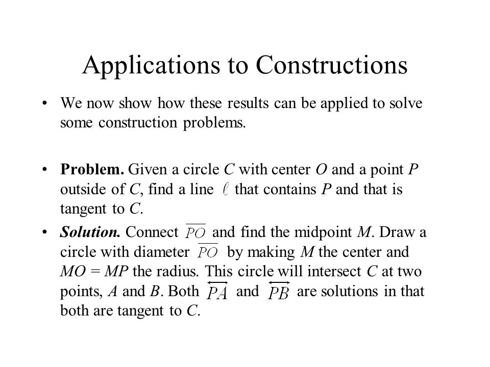 Applications to Constructions We now show how these results can be applied to solve some construction problems. Problem. Given a circle C with center