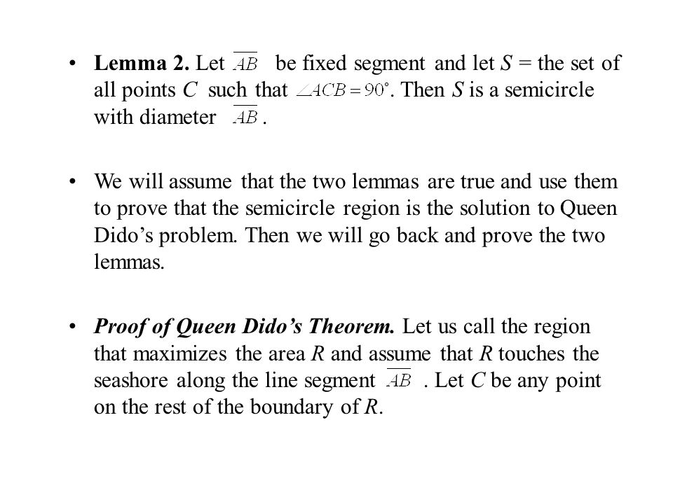 Lemma 2. Let be fixed segment and let S = the set of all points C such that. Then S is a semicircle with diameter. We will assume that the two lemmas